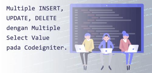 Multiple Insert, Update, Delete dengan Multiple Select Pada Codeigniter
